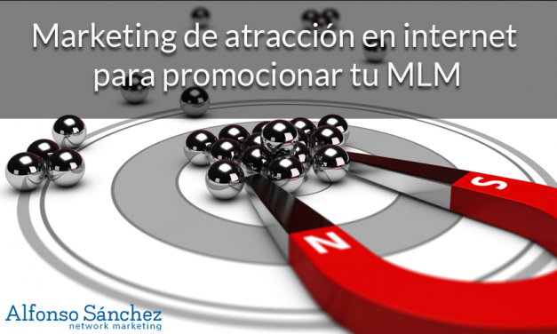 Marketing de atracción en internet para promocionar tu MLM
