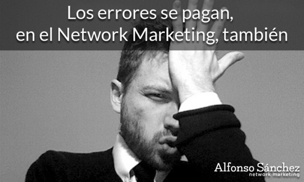 Los errores se pagan, en el Network Marketing, también