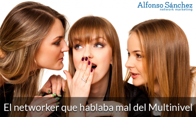El Networker que hablaba mal del Multinivel