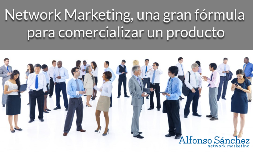 Network Marketing, una gran fórmula para comercializar un producto