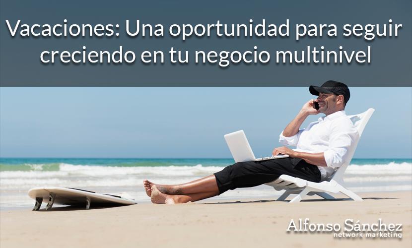 Vacaciones: una oportunidad para seguir creciendo en tu negocio multinivel