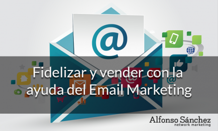 Fidelizar (y vender) con la ayuda del Email Marketing